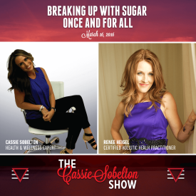 Cassie Sobelton Show, Episode 2 – Breaking Up With Sugar Once And For All