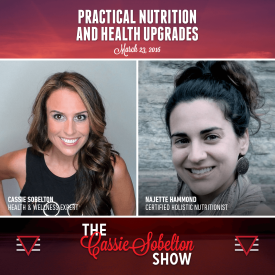 Cassie Sobelton Show, Episode 3 – Practical Nutrition And Health Upgrades