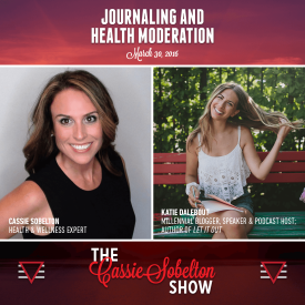 Cassie Sobelton Show, Episode 4 – Journaling And Health Moderation
