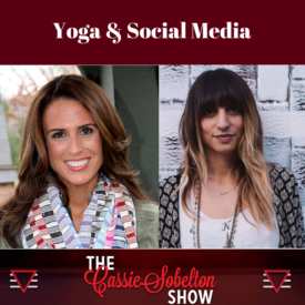 The Cassie Sobelton Show: Yoga & Social Media
